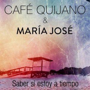 CAFÉ QUIJANO Saber si estoy a tiempo María José