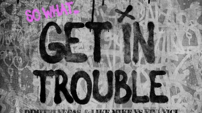 Dimitri Vegas & Like Mike and Vini Vici Get In Trouble (So What) música nueva edm junio 2020