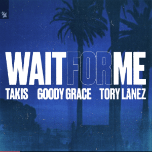 Takis - Wait For Me (feat. Goody Grace & Tory Lanez)