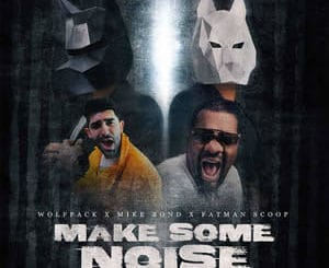Make Some Noise - Wolfpack x Mike Bond x Fatman Scoop musica nueva edm setiembre 2020