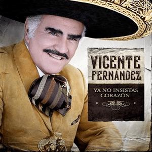 """VICENTE FERNÁNDEZ estrena nueva versión del clásico """"Ya No Insistas Corazón"""""""
