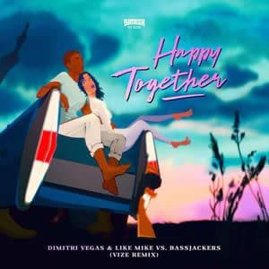 Happy Together (VIZE Remix) - Dimitri Vegas & Like Mike vs. Bassjackers