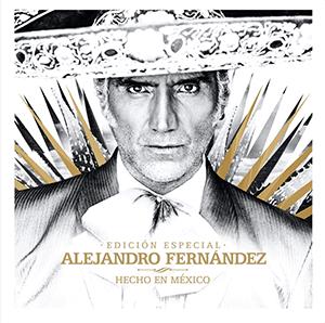 """Alejandro Fernández – """"Hecho en México Edición Especial"""" - julio 2021"""