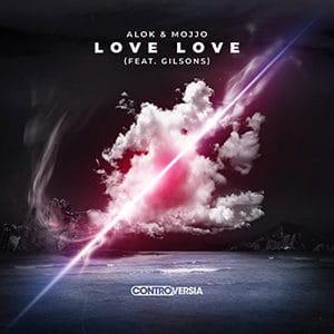 Alok y Mojjo - Love Love (feat Gilsons) - julio 2021