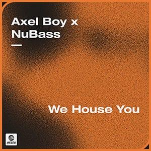 Axel Boy x NuBass - We House You - julio 2021