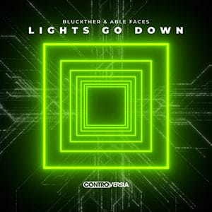 Bluckther & Able Faces - Lights Go Down