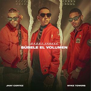"Daddy Yankee – ""Súbele el volumen"" (feat Myke Towers y Jhay Cortez) - julio 2021"