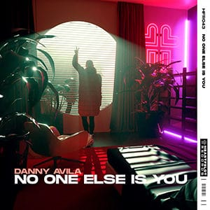 Danny Avila - No One Else Is You - julio 2021