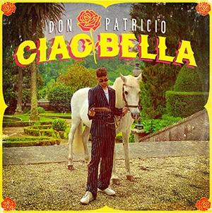 """Don Patricio – """"Ciao Bella"""" - julio 2021"""