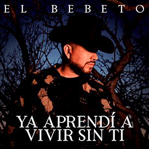 """El Bebeto - """"Ya aprendí a vivir sin ti"""" - julio 2021"""