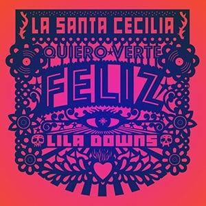 """La Santa Cecilia – """"Quiero verte Feliz"""""""
