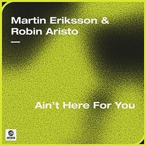 Martin Eriksson y Robin Aristo - Ain't Here For You - julio 2021