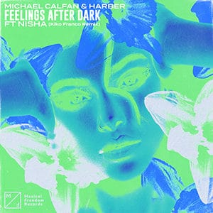 Michael Calfan HARBER - Feelings After Dark (ft NISHA) (Kiko Franco Remix) - julio 2021
