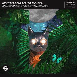 Mike Mago y MAU y Mohka - Am I Dreaming (feat Megan Brands) - julio 2021