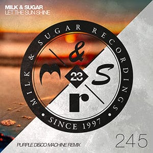 Milk and Sugar - Let The Sun Shine (Purple Disco Machine Remix) - Julio 2021