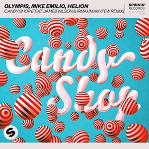 Olympis, Mike Emilio, Helion – Candy Shop (feat James Wilson and Irma) [ManyFew Remix] - julio 2021