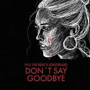 Phil The Beat x LoveSpeake - Don't Say Goodbye