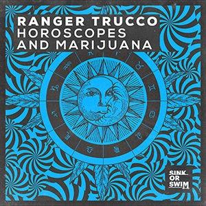 Ranger Trucco - Horoscopes and Marijuana - Julio 2021