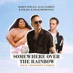 Robin Schulz, Alle Farben y Israel Kamakawiwo'ole - Somewhere Over The Rainbow (What A Wonderful World) - julio 2021