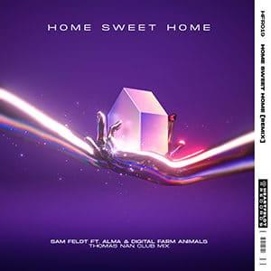 Sam Feldt - HOME SWEET HOME [Thomas Nan Club Mix] - julio 2021