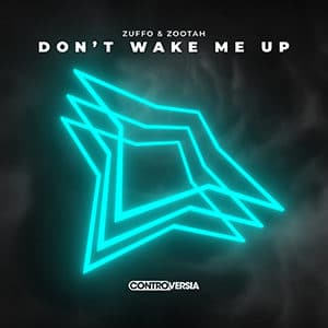 Zuffo & ZOOTAH - Don't Wake Me Up - julio 2021