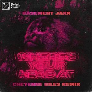 Basement Jaxx - Where is Your Head At (Cheyenne Giles Remix)