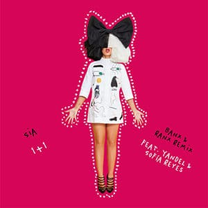 """SIA """"1+1 (Banx & Ranx Remix)"""" (feat Yandel y Sofía Reyes)"""