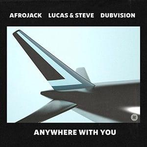 Afrojack, Lucas & Steve, Dubvision - Anywhere With You - Pontik® Radio