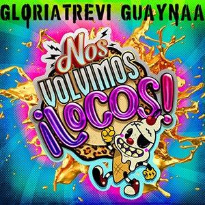 """Gloria Trevi – """"Nos Volvimos Locos"""" (feat Guaynaa) - Pontik® Radio"""