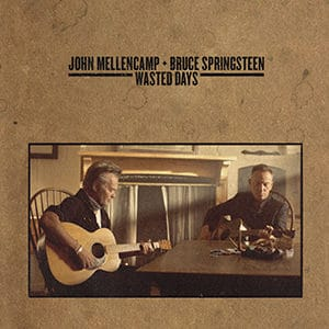 "John Mellencamp - ""Wasted Days"" (feat Bruce Springsteen) - Pontik® Radio"